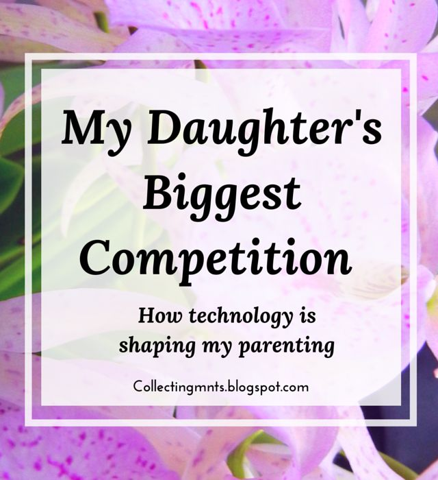 Collecting Moments: My Daughter's Biggest Competition: How Technology ...