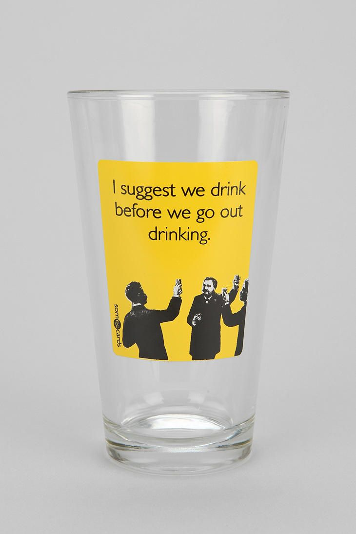 Someecards Drink Before Pint Glass