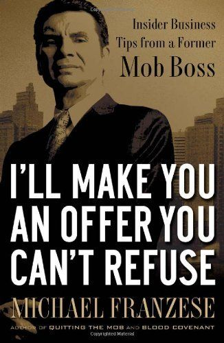 I'll Make You an Offer You Can't Refuse: Insider Business Tips from a Former Mob Boss (NelsonFree) by Michael Franzese. $15.31. Publisher: Thomas Nelson; First Edition edition (March 31, 2009). 224 pages. Author: Michael Franzese. Publication: March 31, 2009. Save 33%!