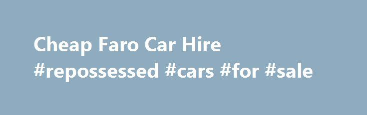 Cheap Faro Car Hire #repossessed #cars #for #sale http://cars.nef2.com/cheap-faro-car-hire-repossessed-cars-for-sale/  #cheapest car hire # Faro average daily maximum temperature Faro is the capital of the Algarve region, which is a popular sunshine destination on Portugal's south coast. Whether you're after a holiday in Faro. or one further afield, car hire in the Algarve is cheap and a great way to get around. Hop in your hire car at Faro Airport and you'll be off exploring Faro and the…