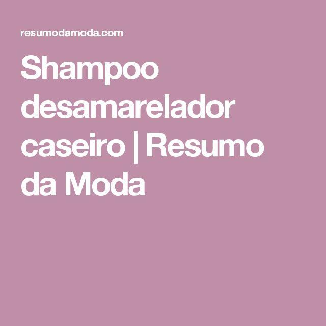 Shampoo desamarelador caseiro | Resumo da Moda
