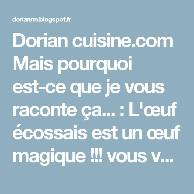 Dorian cuisine.com Mais pourquoi est-ce que je vous raconte ça... : L'œuf écossais est un œuf magique !!! vous voulez savoir pourquoi ???