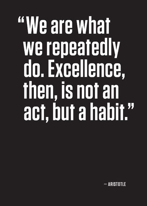 'We are what we repeatedly do. Excellene, then, is not an act, but a habit.' [Aristotle] via BrainPickings