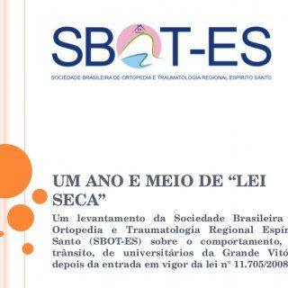 """UM ANO E MEIO DE """"LEI SECA"""" Um levantamento da Sociedade Brasileira de Ortopedia e Traumatologia Regional Espírito Santo (SBOT-ES) sobre o comportamento, no. http://slidehot.com/resources/pesquisa-lei-seca-sbot-es-2009.62038/"""