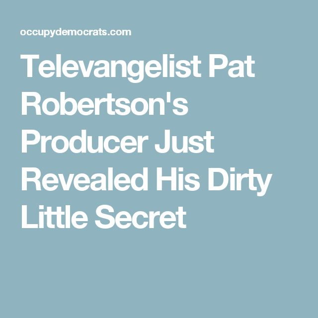 Televangelist Pat Robertson's Producer Just Revealed His Dirty Little Secret