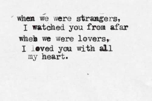 When we were strangers I watched you from afar ~ Harvest Moon ~ Neil Young ~ Relationship quotes