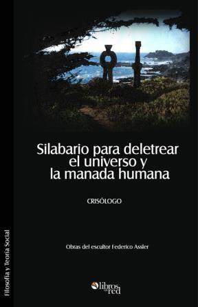 SILABARIO PARA DELETREAR EL UNIVERSO Y LA MANADA HUMANA - Crisólogo - Filosofía y Teoría Social