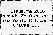 http://tecnoautos.com/wp-content/uploads/imagenes/tendencias/thumbs/clausura-2016-jornada-7-america-cruz-azul-chiapas-chivas.jpg Liga Mx Clausura 2016. Clausura 2016 Jornada 7: América - Cruz Azul, Chiapas - Chivas ..., Enlaces, Imágenes, Videos y Tweets - http://tecnoautos.com/actualidad/liga-mx-clausura-2016-clausura-2016-jornada-7-america-cruz-azul-chiapas-chivas/