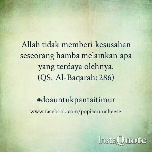 Allah tidak memberi kesusahan seseorang hamba melainkan apa yang terdaya olehnya.  (QS. Al-Baqarah: 286)  Instagram : popiacruncheese