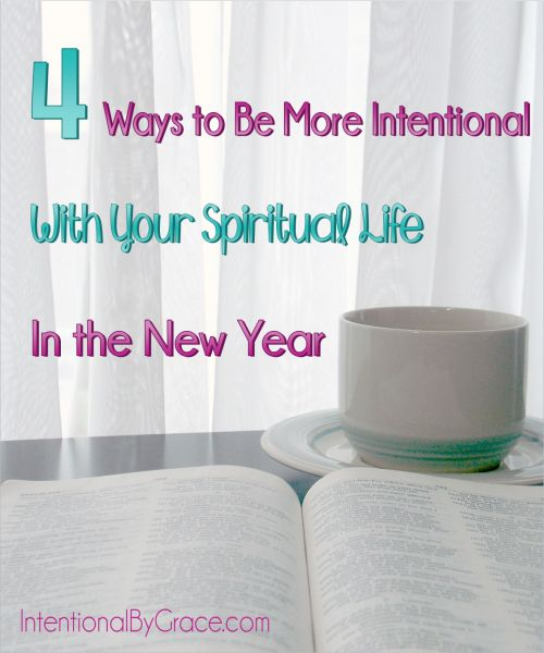 4 Ways to Be More Intentional With Your Spiritual Life in the New Year - Intentional By Grace