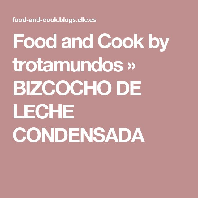 Food and Cook by trotamundos » BIZCOCHO DE LECHE CONDENSADA