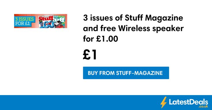 3 issues of Stuff Magazine and free Wireless speaker for £1.00, £1 at Stuff-magazine