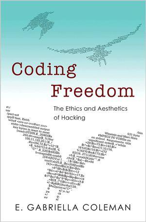 E. Gabriella Coleman: Coding Freedom: The Ethics and Aesthetics of Hacking (2012) — Monoskop Log