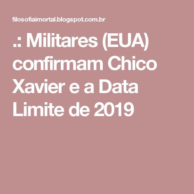 .: Militares (EUA) confirmam Chico Xavier e a Data Limite de 2019