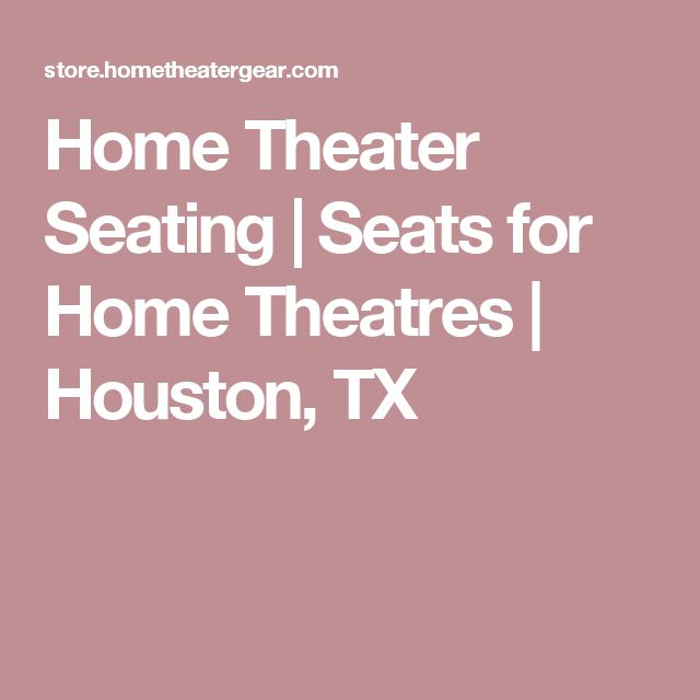 Home Theater Seating | Seats for Home Theatres | Houston, TX