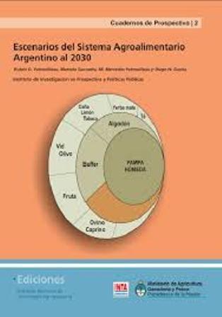 Escenarios del sistema agroalimentario argentino al 2030 (PRINT VERSION) REQUEST/SOLICITAR: http://biblioteca.cepal.org/record=b1253266~S0*spi