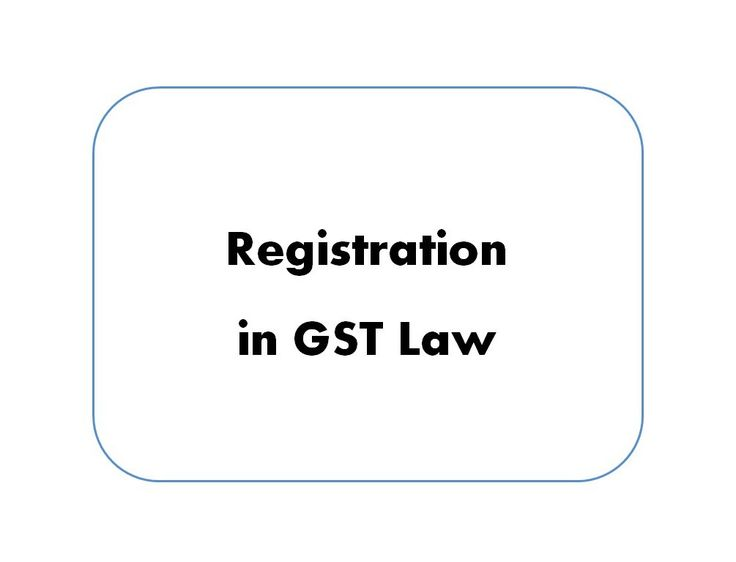 Registration in Goods and Service Tax Law (With images