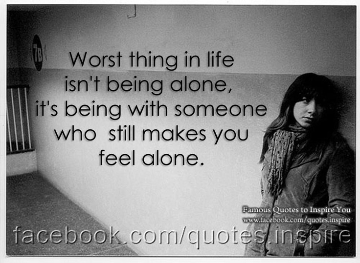 Alone In A Crowded Room Quote: Worst Thing In Life Isn't Being Alone, It's Being With