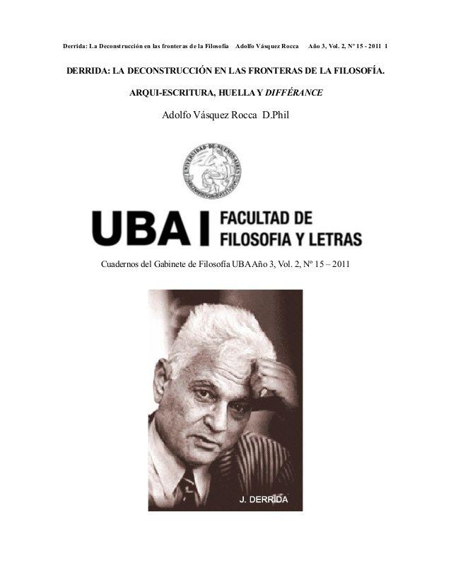 JACQUES DERRIDA - DECONSTRUCCIÓN  REVISTAS-DE-FILOSOFIA-ARTES-Y-HUMANIDADES-REVISTA-OBSERVACIONES- FILOSÓFICAS www.observaciones... -ADOLFO-VÁSQUEZ-ROCCA-PHD.-DIRECTOR Articulo   derrida: la deconstruccion en las fronteras de la filosofia    dr. adolfo vásquez rocca _uba  by Adolfo E. Vasquez Rocca via slideshare