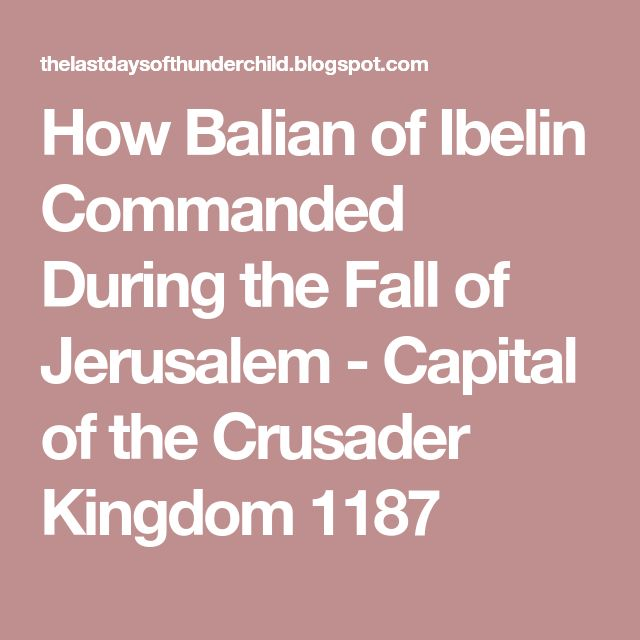 How Balian of Ibelin Commanded During the Fall of Jerusalem - Capital of the Crusader Kingdom 1187