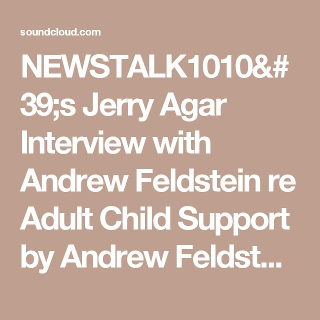 NEWSTALK1010's Jerry Agar Interview with Andrew Feldstein re Adult Child Support by Andrew Feldstein | Free Listening on SoundCloud