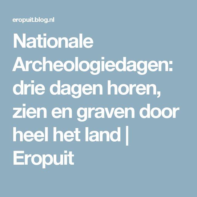 Nationale Archeologiedagen: drie dagen horen, zien en graven door heel het land   Eropuit