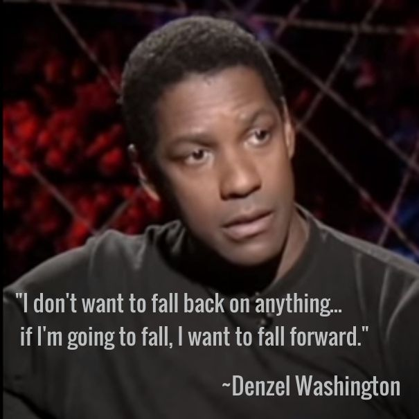 """DENZEL WASHINGTON Quote: """"I don't want to fall back on anything...if I'm going to fall, I want to fall forward"""".  Click the image to watch the interview. #RareInterview #DenzelWashington #InspirationalQuote"""