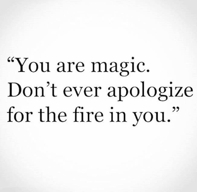 You have fire in you!