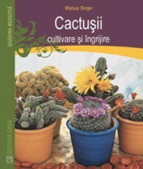 Carte: Cactuşii - cultivare şi îngrijire