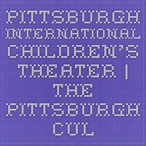 Pittsburgh International Children's Theater | The Pittsburgh Cultural Trust