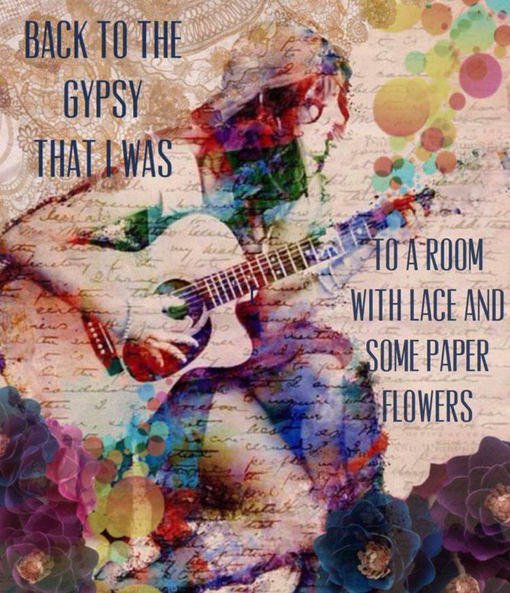 "Gypsy:  ""Back to the #Gypsy that I was, to a room with lace and some paper flowers....""  ---Fleetwood Mac."