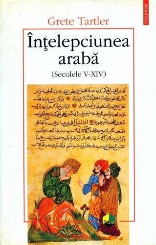 Grete Tartler - Înţelepciunea arabă (Secolele V-XIV)