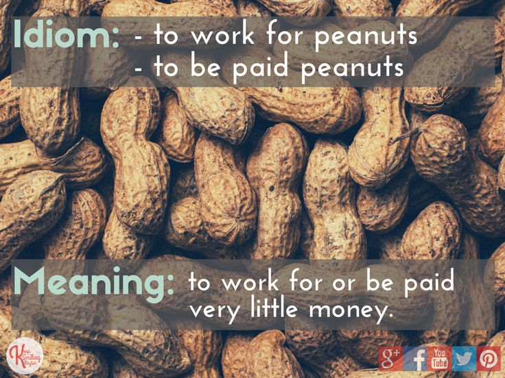 Idiom: to work for peanuts