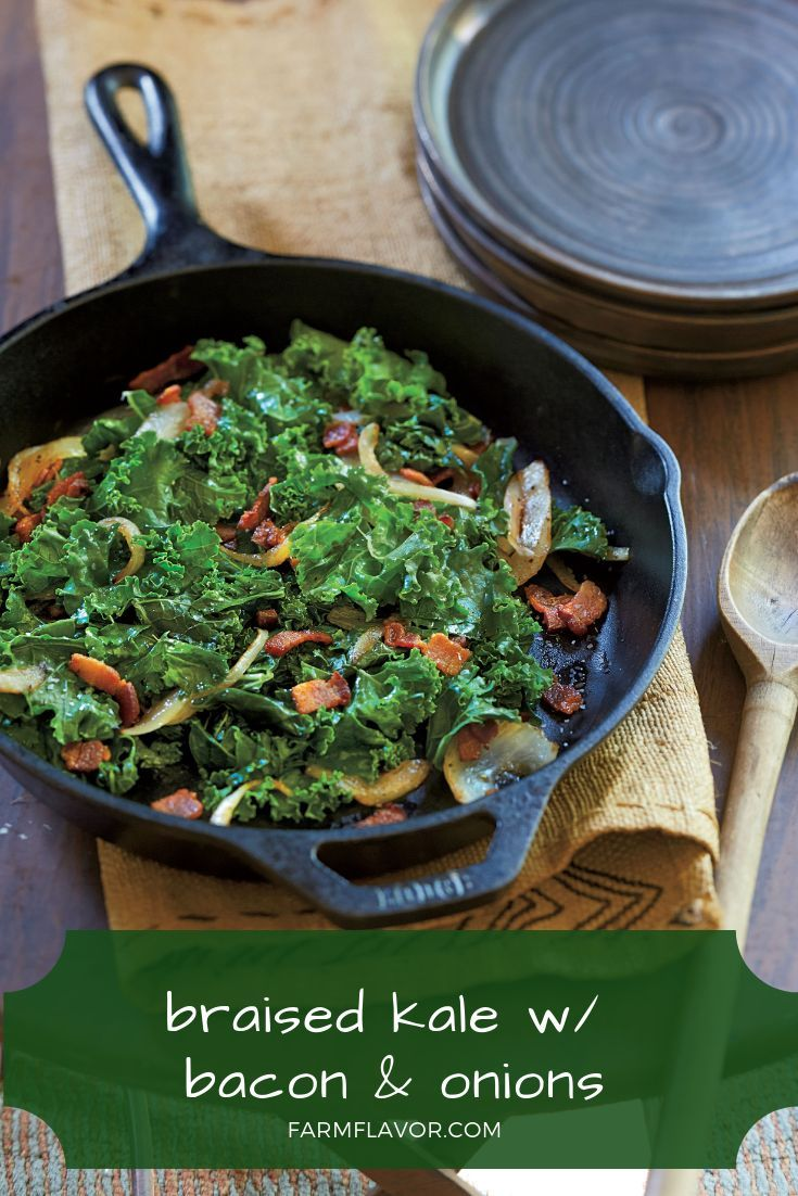 Braised Kale With Bacon And Onions Farm Flavor Recipe Braised Kale Cooking Best Cast Iron Skillet