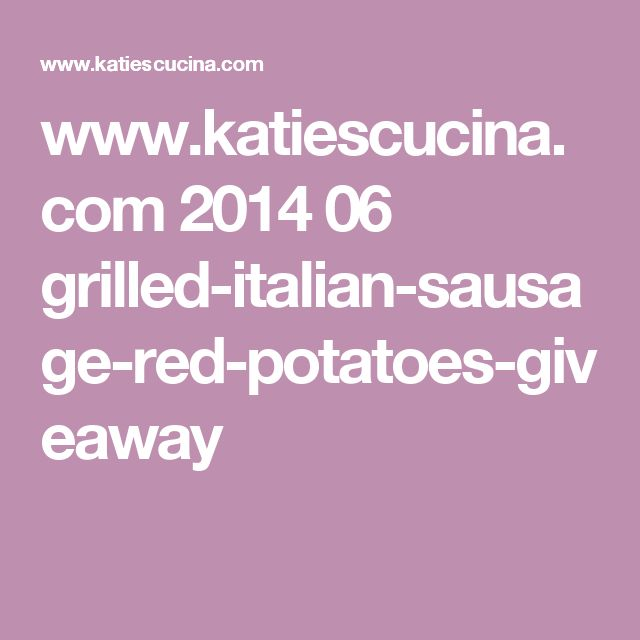 www.katiescucina.com 2014 06 grilled-italian-sausage-red-potatoes-giveaway