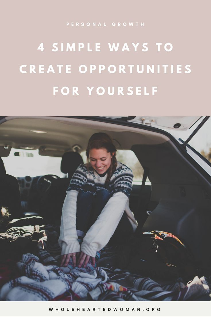 4 Simple Ways To Create Opportunities For Yourself | Life Advice | Personal Growth & Development | Mindfulness