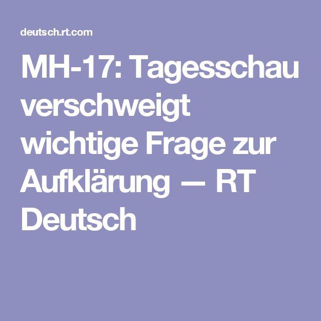 MH-17: Tagesschau verschweigt wichtige Frage zur Aufklärung — RT Deutsch