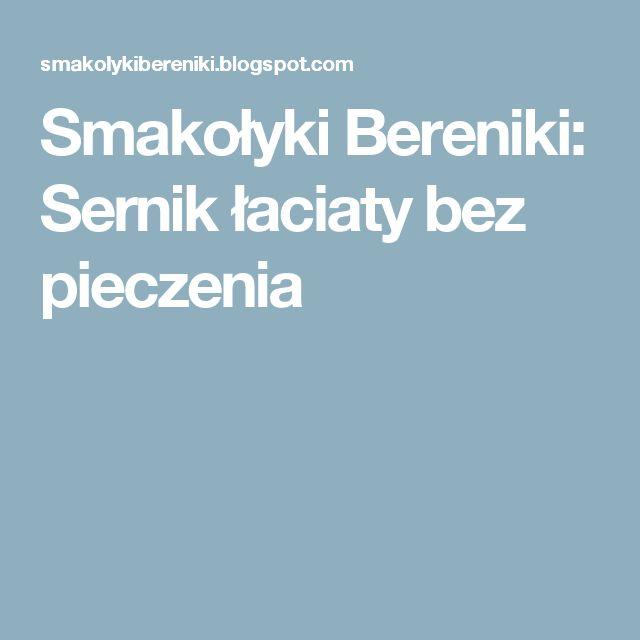 Smakołyki Bereniki: Sernik łaciaty bez pieczenia