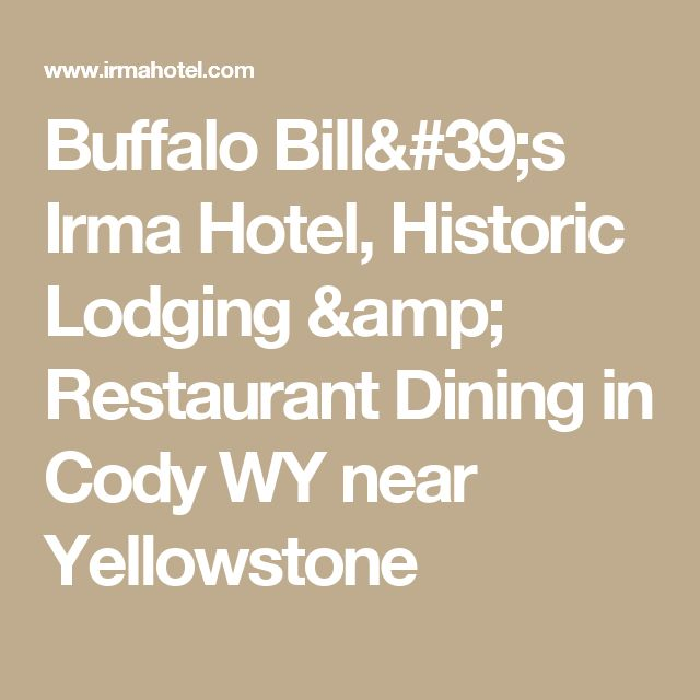 Buffalo Bill's Irma Hotel, Historic Lodging & Restaurant Dining in Cody WY near Yellowstone
