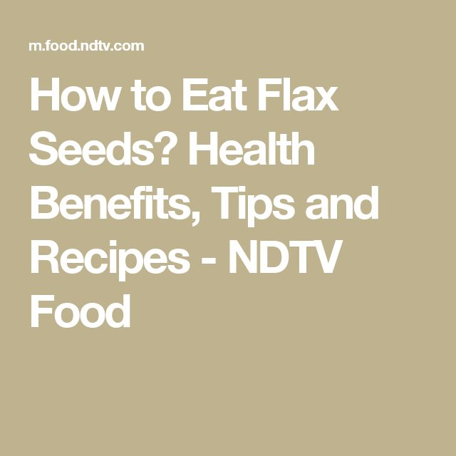 How to Eat Flax Seeds? Health Benefits, Tips and Recipes - NDTV Food
