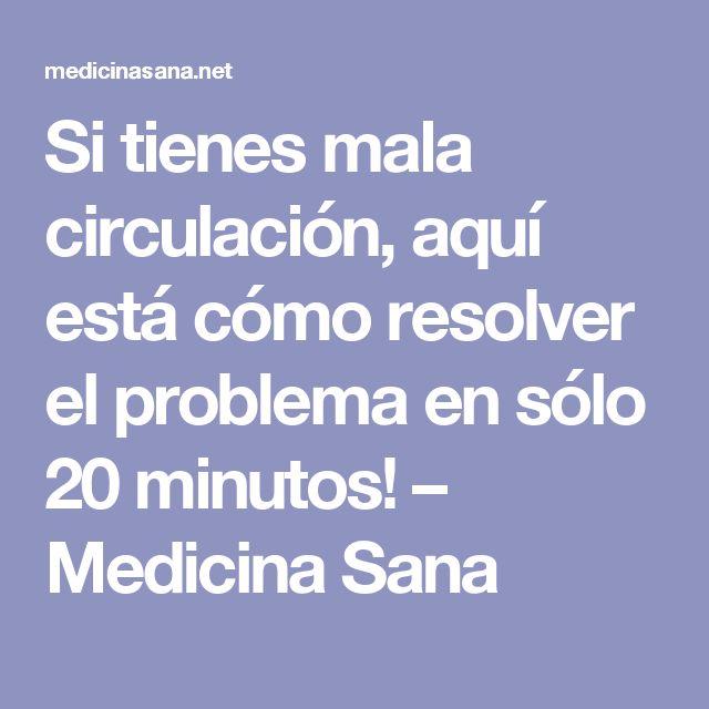 Si tienes mala circulación, aquí está cómo resolver el problema en sólo 20 minutos! – Medicina Sana
