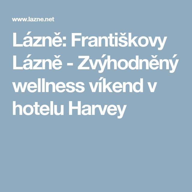 Lázně: Františkovy Lázně - Zvýhodněný wellness víkend v hotelu Harvey