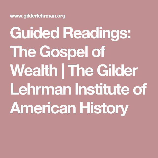 Guided Readings: The Gospel of Wealth | The Gilder Lehrman Institute of American History