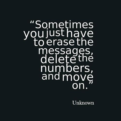 Great Advice #301 Sometimes you just have to erase the messages, delete the numbers, and move on.
