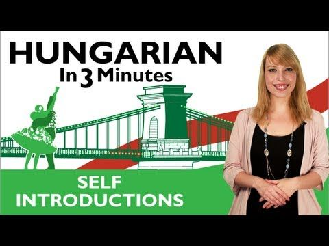 Learn Hungarian - Hungarian In Three Minutes - Self Introductions