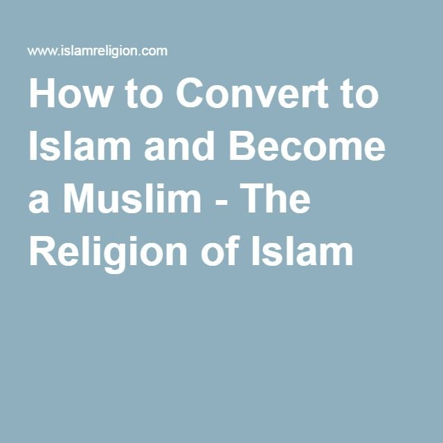 How to Convert to Islam and Become a Muslim - The Religion of Islam