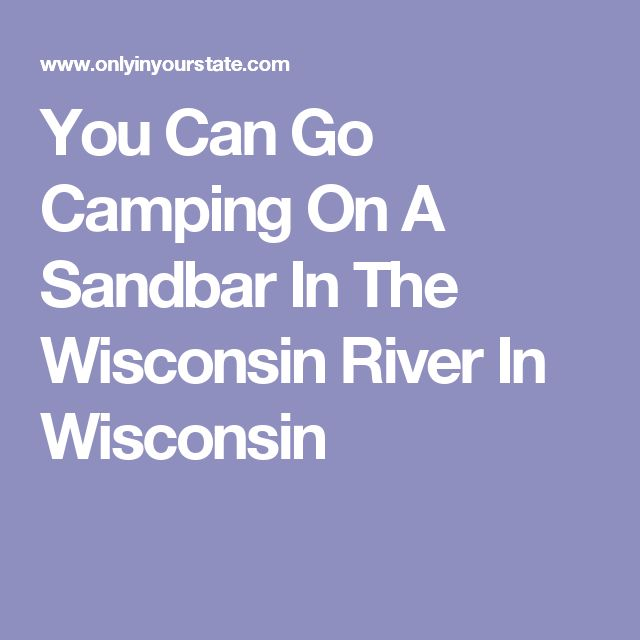 You Can Go Camping On A Sandbar In The Wisconsin River In Wisconsin