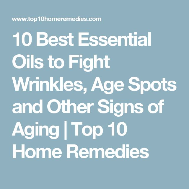 10 Best Essential Oils to Fight Wrinkles, Age Spots and Other Signs of Aging | Top 10 Home Remedies