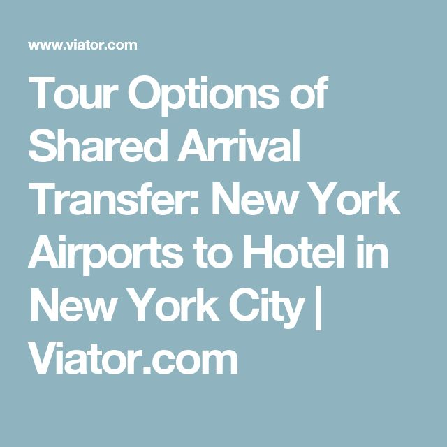 Tour Options of Shared Arrival Transfer: New York Airports to Hotel in New York City | Viator.com