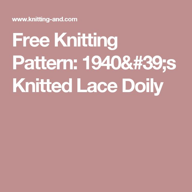 Free Knitting Pattern: 1940's Knitted Lace Doily